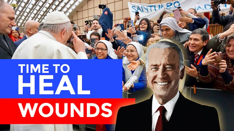 Pope Francis to Joe Biden - Time to Heal Wounds