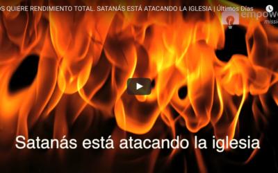 Dios Quiere Rendimiento Total. Satanás Está Atacando la Iglesia